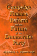 Campaign Finance Reform and the Future of the Democratic Party - Jerrold E. Schneider