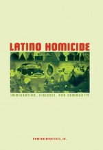 Latino Homicide : Immigration, Violence and Community - Ramiro Martinez