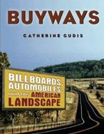 Buyways : Billboards, Automobiles and the American Landscape - Catherine Gudis