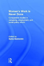 Women's Work is Never Done : Comparative Studies in Care-giving, Employment and Social Policy Reform - Sylvia B. Bashevkin