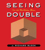 Seeing Double : Over 200 Single Images with at Least Two Different Meanings - J.Richard Block
