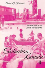 Suburban Xanadu : The Casino Resort on the Las Vegas Strip and Beyond - David G. Schwartz