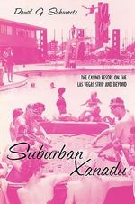 Suburban Xanadu : The Casino Resort on the Las Vegas Strip and Beyond - David Schwartz