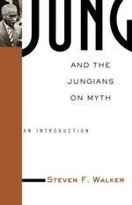 Jung and the Jungians on Myth : An Introduction - Steven F. Walker