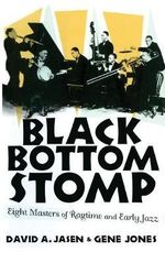 Black Bottom Stomp : Eight Masters of Ragtime and Early Jazz - David A. Jasen