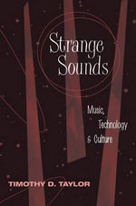 Strange Sounds : Music, Technology, and Culture - Timothy Dean Taylor