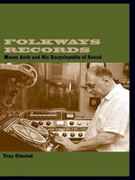 Folkways Records : Moses Asch and His Encyclopedia of Sound - Tony Olmstead