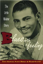Blues with a Feeling : The Little Walter Story - Tony Glover