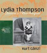Lydia Thompson : Queen of Burlesque - Kurt Ganzl