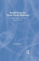 Roadkill on the Three-Chord Highway : Art and Trash in American Popular Music - Colin Escott