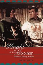 A Knight at the Movies : Medieval History on Film - John Aberth