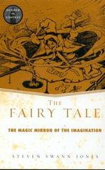 The Fairy Tale : Magic Mirror of the Imagination - Steven Swann Jones