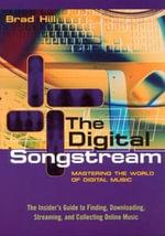 The Digital Songstream : Mastering the World of Digital Music - Brad Hill