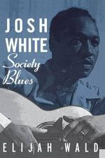 Josh White : Society Blues - Elijah Wald
