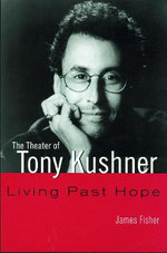 The Theater of Tony Kushner : Living Past Hope - James Fisher