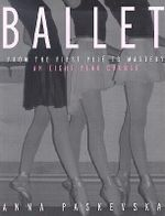 Ballet : From the First Plie to Mastery, an Eight-Year Course - Anna Paskevska