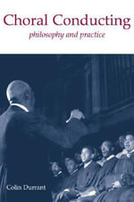Choral Conducting : Philosophy and Practice - Colin Durrant