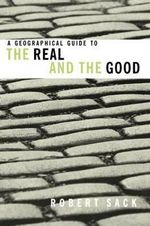 A Geographical Guide to the Real and the Good - Robert Sack