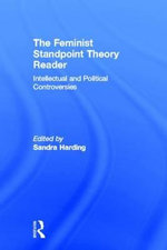 The Feminist Standpoint Theory Reader : Intellectual and Political Controversies - Sandra Harding