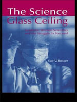 The Science Glass Ceiling : Academic Women Scientists and the Struggle to Succeed - Sue Vilhauer Rosser