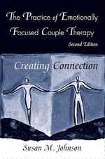 The Practice of Emotionally Focused Couple Therapy : Creating Connection - Susan M. Johnson