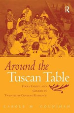Around the Tuscan Table : Food, Family and Gender in Twentieth Century Florence - Carole Counihan