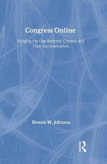 Congress Online : Bridging the Gap Between Citizens and Their Representatives - Dennis W. Johnson
