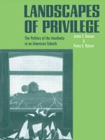 Landscapes of Privilege : The Politics of the Aesthetic in an American Suburb - James Duncan