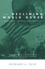 Declining World Order : America's Imperial Geopolitics - Professor Richard A Falk
