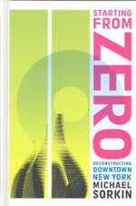 Starting from Zero : Reconstructing Downtown New York - Michael Sorkin