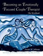 Becoming an Emotionally Focused Couple Therapist : The Workbook - Susan M. Johnson