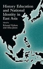 History Education and National Identity in East Asia : Vol 55