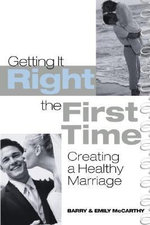 Getting it Right the First Time : Creating a Healthy Marriage - Barry McCarthy