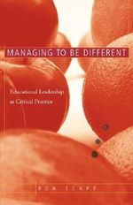 Managing to be Different : Educational Leadership as Critical Practice - Ron Scapp