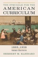 The Struggle for the American Curriculum, 1893-1958 : 1893-1958 - Herbert M. Kliebard