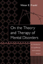 On the Theory and Therapy of Mental Disorders : An Introduction to Logotherapy and Existential Analysis - Viktor E. Frankl
