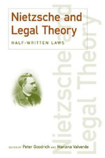 Nietzsche and Legal Theory : Half-Written Laws - Peter Goodrich