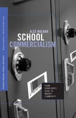 School Commercialism: : From Democratic Ideal to Market Commodity - Alex Molnar