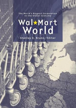 Wal-Mart World : The World's Biggest Corporation in the Global Economy - Stanley D. Brunn