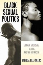 Black Sexual Politics : African Americans, Gender, and the New Racism - Patricia Hill Collins