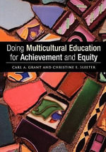 Doing Multicultural Education for Achievement and Equity : Removing Barriers to Authentic Relationships Across Race - Carl A. Grant