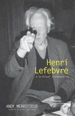 Henri Lefebvre : A Critical Introduction - Andrew Merrifield