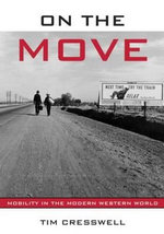 On The Move : Mobility in the Modern Western World - Tim Cresswell