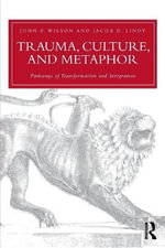 Trauma, Culture, and Metaphor : Pathways of Transformation and Integration - John P. Wilson