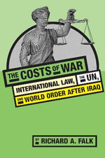 The Costs of War : International Law, the UN, and World Order After Iraq - Richard A. Falk