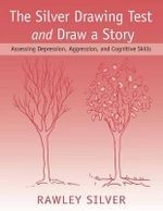The Silver Drawing Test and Draw a Story : Assessing Depression, Aggression, and Cognitive Skills - Rawley Silver