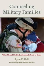 Counseling Military Families : What Mental Health Professionals Need to Know - Lynn K. Hall