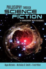 Philosophy Through Science Fiction : A Coursebook with Readings - Ryan Nichols