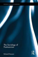 The Sociology of Postmarxism - Richard Howson