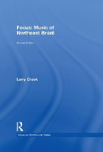 Focus on Music of Northeast Brazil : Northeastern Traditions and the Heartbeat of a Modern Nation - Larry Crook
